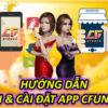 App CFUN68 Hướng Dẫn Tải & Cài Đặt